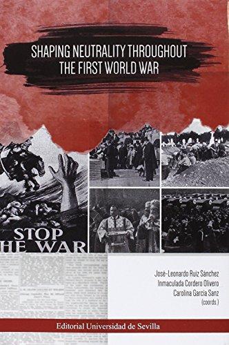 Shaping neutrality throughout. The first world war (Historia y Geografía) por Cordero Olivero, Inmaculada,García Sanz, Carolina,Ruiz Sánchez, José-Leonardo