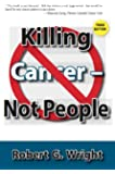 Killing Cancer Not People New 3rd Edition