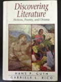 Discovering Literature : Fiction, Poetry and Drama, Guth, Hans P. and Rico, Gabriele L., 0132197340