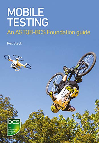 Mobile Testing: An ASTQB-BCS Foundation guide (Mobile App Testing)