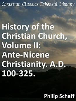 Ante-Nicene Christianity. A.D. 100-325 - Enhanced Version (History of the Christian Church) by [Schaff, Philip]