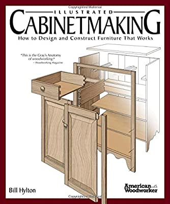 Illustrated Cabinetmaking: How to Design and Construct Furniture That Works (American Woodworker) from Fox Chapel Publishing