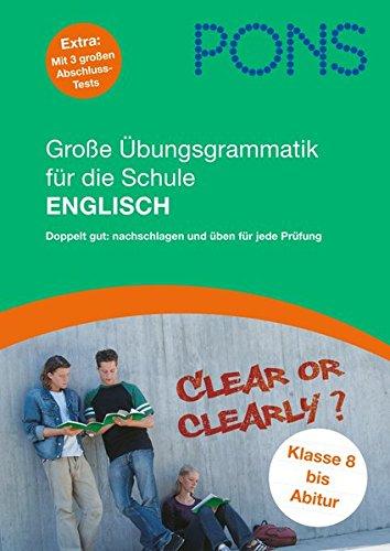 PONS Große Übungsgrammatik für die Schule Englisch: Doppelt gut: Nachschlagen und Üben für jede Prüfung