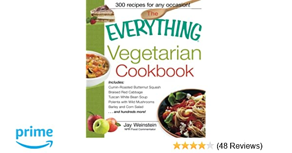 The everything vegetarian cookbook 300 healthy recipes everyone the everything vegetarian cookbook 300 healthy recipes everyone will enjoy jay weinstein 9781580626408 amazon books forumfinder Choice Image