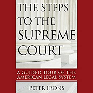 The Steps to the Supreme Court: A Guided Tour of the American Legal System Audiobook