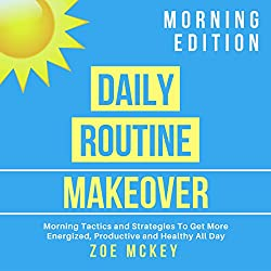 Daily Routine Makeover: Morning Edition