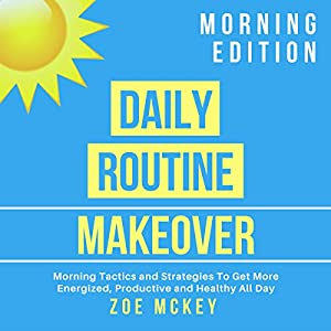 Daily Routine Makeover: Morning Edition Audiobook