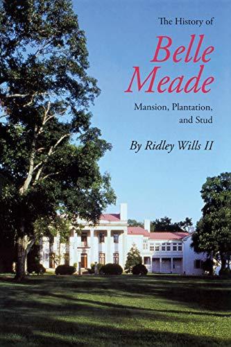 The History of Belle Meade: Mansion, Plantation, and Stud (Plantation Fl)