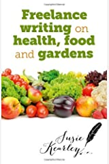 Freelance Writing On Health, Food and Gardens by Susie Kearley (2014-02-28) Paperback