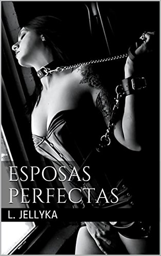Descargar Libro Esposas Perfectas: Dominación L. Jellyka