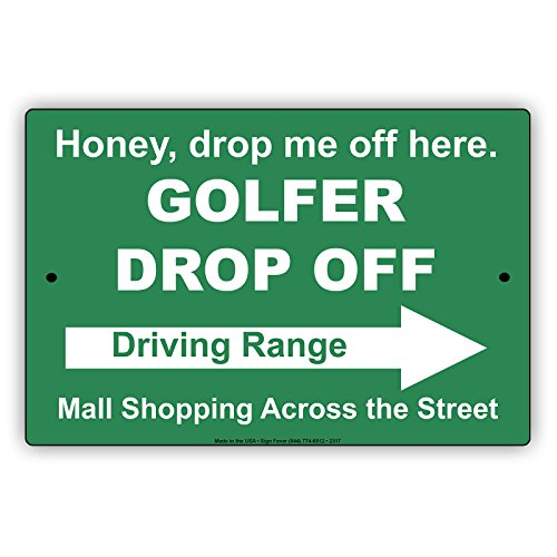 Honey Drop Me Off Here Golfer Drop Off Driving Range Mall Shopping Across The Street Epic Funny Novelty Caution Alert Notice Aluminum Note Metal 8