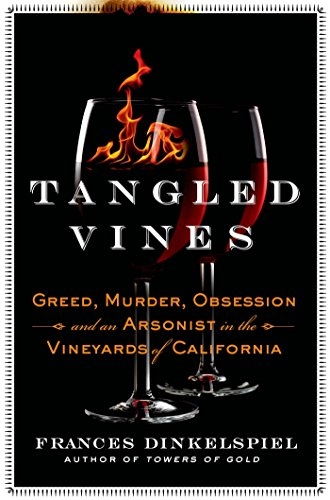 Tangled Vines: Greed, Murder, Obsession, and an Arsonist in the Vineyards of ()