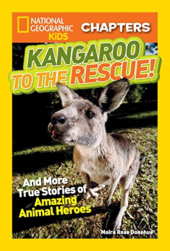 National Geographic Kids Chapters: Kangaroo to the Rescue!: And More True Stories of Amazing Animal Heroes (NGK Chapters)