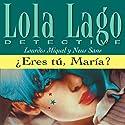 ¿Eres tú, María? [Is That You, Maria?]: Lola Lago, detective Hörbuch von Neus Sans, Lourdes Miquel Gesprochen von: uncredited