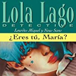 ¿Eres tú, María? [Is That You, Maria?]: Lola Lago, detective | Lourdes Miquel,Neus Sans