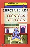 Tecnicas del Yoga, Mircea Eliade, 8472454762