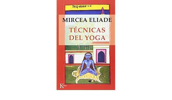Tecnicas del Yoga (Spanish Edition): Mircea Eliade, Alicia ...