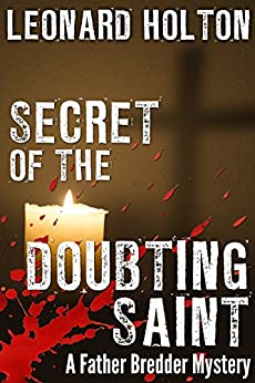 Secret of the Doubting Saint (The Father Bredder Mysteries Book 3) by [Holton, Leonard]