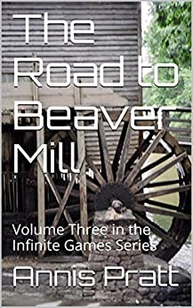 The Road to Beaver Mill: Volume Three in the Infinite Games Series by [Pratt, Annis]