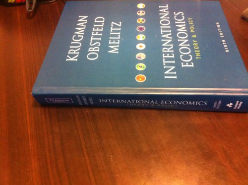 International Economics (9th) Edition, Theory and Policy, By Paul R. Krugman, Maurice Obstfeld, Marc Melitz (International Economics)