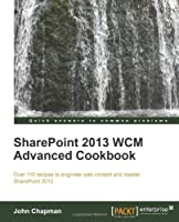 SharePoint 2013 WCM Advanced Cookbook Front Cover