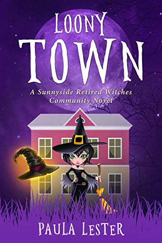 Loony Town (Sunnyside Retired Witches Community Book 2) by [Lester, Paula]