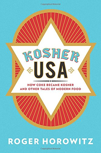 Kosher USA: How Coke Became Kosher and Other Tales of Modern Food (Arts and Traditions of the Table: Perspectives on Culinary History) by Roger Horowitz