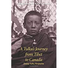 A Tulku's Journey from Tibet to Canada: Autobiography of a Buddhist Teacher