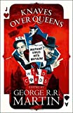 Knaves Over Queens (Wild Cards) Hardcover – June 18, 2018 by George R. R. Martin (Editor)