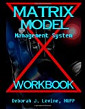 Matrix Model Management System WORKBOOK, Deborah Levine, 1482533774