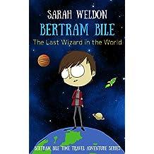 The Last Wizard in the World (Bertram Bile Time Travel Adventure Series Book 1)