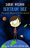 The Last Wizard in the World (Bertram Bile Time Travel Adventure Series Book 1)