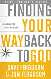 Download Finding Your Way Back to God Participant's Guide: Five Awakenings to Your New Life in PDF ePUB Free Online