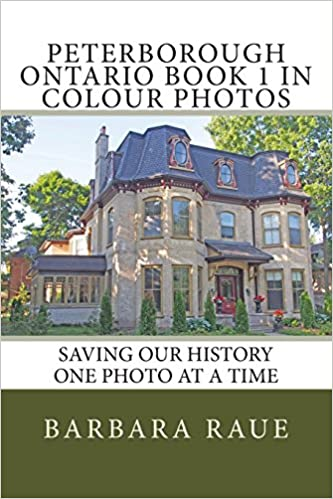 Saving Our History One Photo at a Time Peterborough Ontario Book 1 in Colour Photos