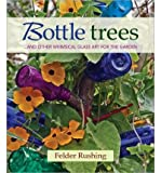 img - for Bottle Trees... and the Whimsical Art of Garden Glass (Hardback) - Common book / textbook / text book