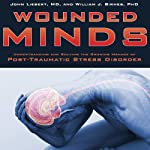 Wounded Minds: Understanding and Solving the Growing Menace of Post-Traumatic Stress Disorder | John Liebert,William J. Birnes