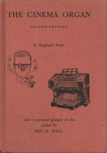 The cinema organ;: A description in non-technical language of a fascinating instrument and how it is played Reginald Foort