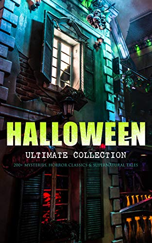 HALLOWEEN Ultimate Collection: 200+ Mysteries, Horror Classics & Supernatural Tales: Sweeney Todd, The Legend of Sleepy Hollow, The Haunted Hotel, The ... Dracula, The Turn of the Screw, The Horla…