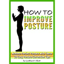 How to Improve Posture: Achieve Perfect Posture with These 20 Easy Posture Correction Tips