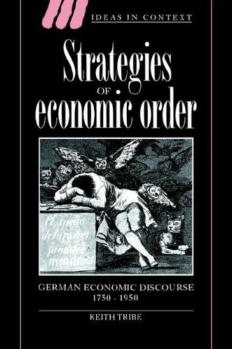 Strategies of Economic Order: German Economic Discourse, 1750-1950 (Ideas in Context) by Brand: Cambridge University Press
