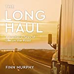 The Long Haul: A Trucker's Tales of Life on the Road | Finn Murphy