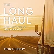 The Long Haul: A Trucker's Tales of Life on the Road Audiobook by Finn Murphy Narrated by Danny Campbell