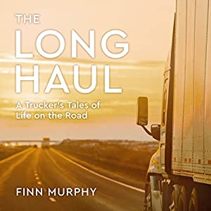 The Long Haul: A Trucker's Tales of Life on the Road Hörbuch von Finn Murphy Gesprochen von: Danny Campbell