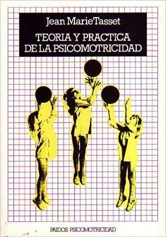 Teoria y practica de la psicomotricidad / Theory and Practice of Psychomotor (Spanish Edition): Jean M. Tasset: 9788475092348: Amazon.com: Books