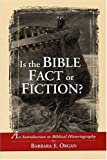 Is the Bible Fact or Fiction?: An Introduction to Biblical Historiography