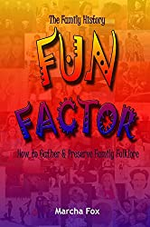 The Family History Fun Factor: How to Gather and Preserve Family Folklore