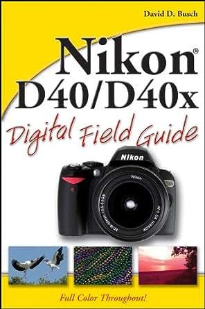 Nikon D40 / D40x Digital Field Guide - Kindle edition by David D