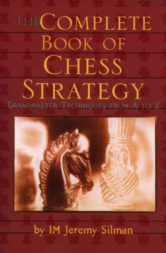 Complete Book of Chess Strategy: Grandmaster Techniques from A to Z (Chess Guide)