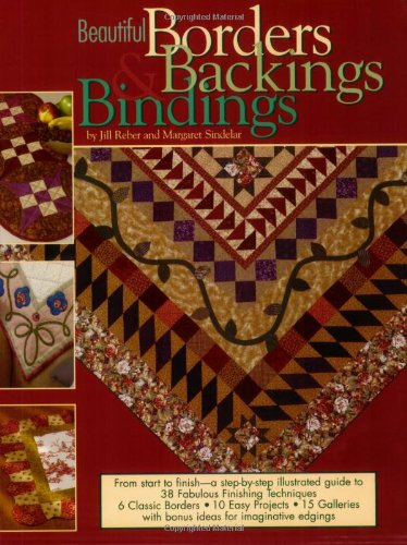 Beautiful Borders, Backings and Bindings: A Quilters Guide to Fabulous Finishing Techniques (Border Quilt)