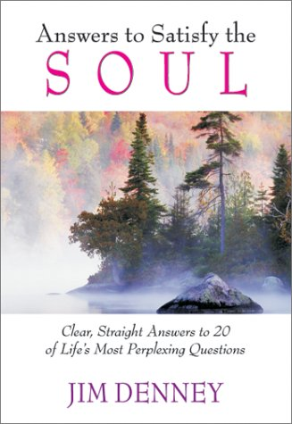 Answers to Satisfy the Soul: Clear, Straight Answers to 20 of Life's Most Important Questions pdf epub